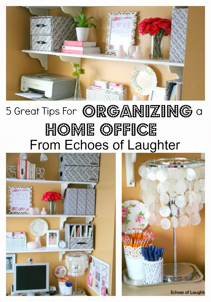 5 great tips for organizing your home office echoes of laughter - Home organizing tips ...